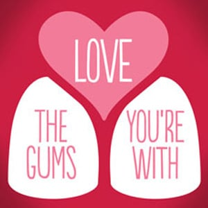 This Valentine's Day, Love the Gums You're With